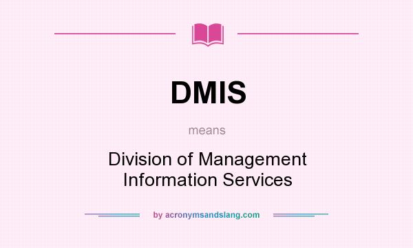 What does DMIS mean? It stands for Division of Management Information Services