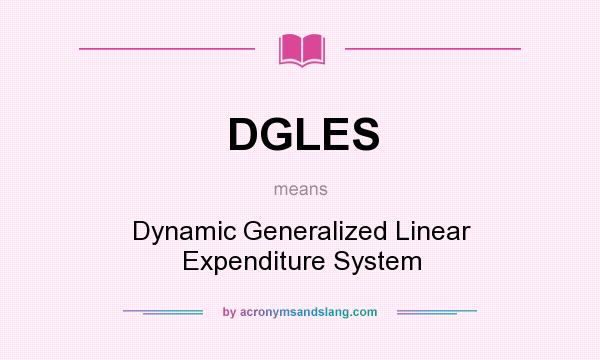 What does DGLES mean? It stands for Dynamic Generalized Linear Expenditure System