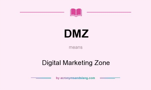 What does DMZ mean? It stands for Digital Marketing Zone