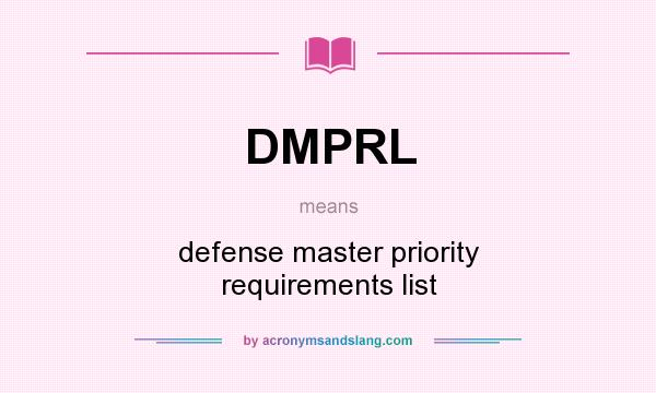 What does DMPRL mean? It stands for defense master priority requirements list