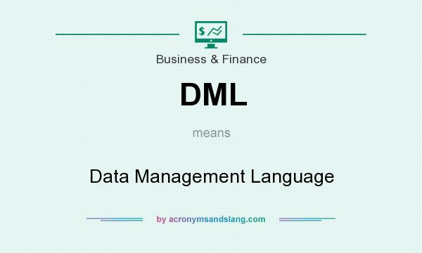 What does DML mean? It stands for Data Management Language