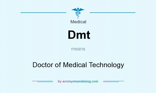 What does Dmt mean? It stands for Doctor of Medical Technology