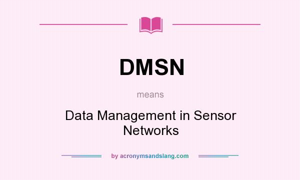 What does DMSN mean? It stands for Data Management in Sensor Networks