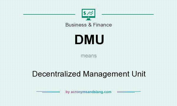 What does DMU mean? It stands for Decentralized Management Unit