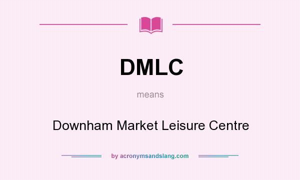 What does DMLC mean? It stands for Downham Market Leisure Centre
