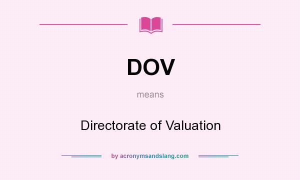 What does DOV mean? It stands for Directorate of Valuation