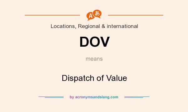 What does DOV mean? It stands for Dispatch of Value