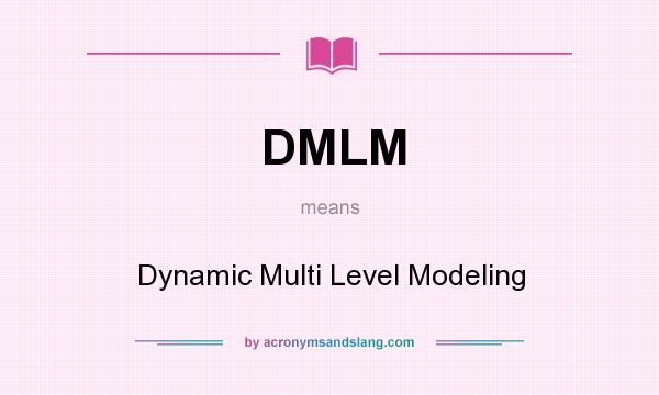 What does DMLM mean? It stands for Dynamic Multi Level Modeling