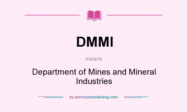 What does DMMI mean? It stands for Department of Mines and Mineral Industries
