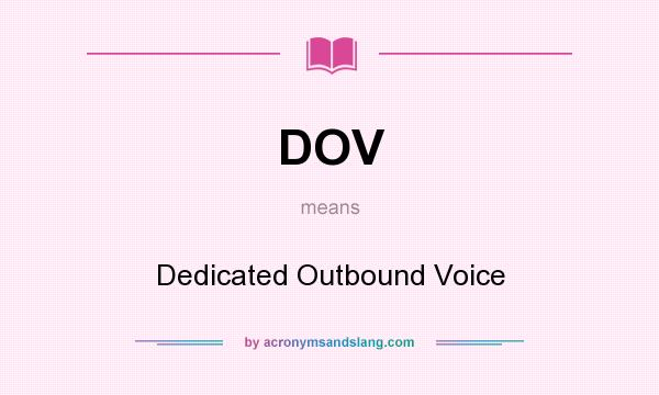 What does DOV mean? It stands for Dedicated Outbound Voice
