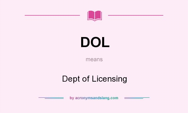 What does DOL mean? It stands for Dept of Licensing