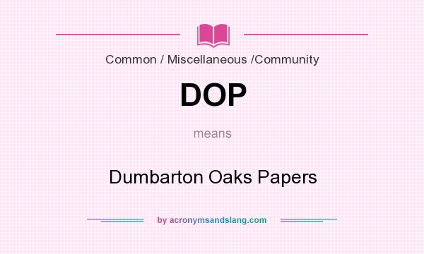 What does DOP mean? It stands for Dumbarton Oaks Papers