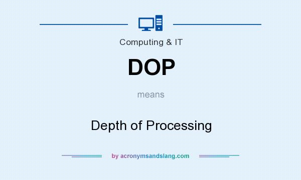 What does DOP mean? It stands for Depth of Processing