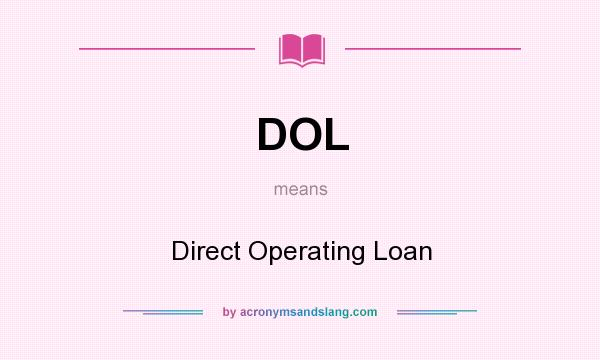 What does DOL mean? It stands for Direct Operating Loan