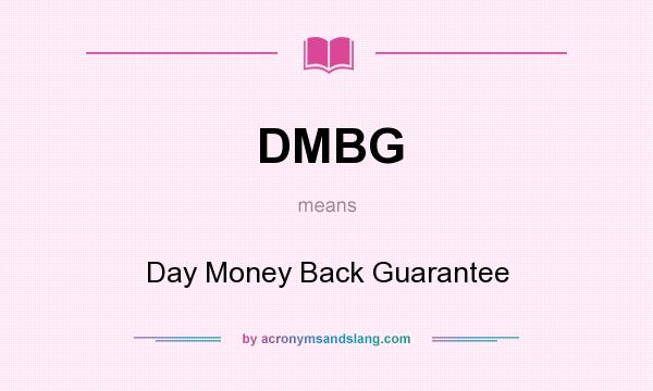 What does DMBG mean? It stands for Day Money Back Guarantee