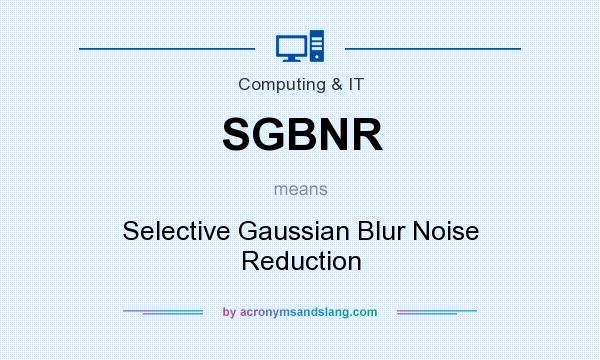 What does SGBNR mean? It stands for Selective Gaussian Blur Noise Reduction