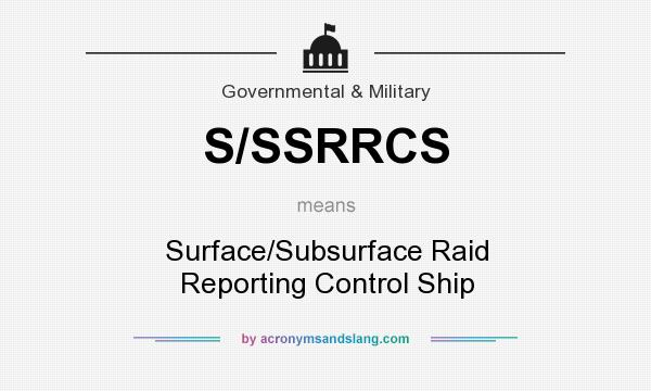 What does S/SSRRCS mean? It stands for Surface/Subsurface Raid Reporting Control Ship