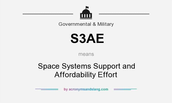 What does S3AE mean? It stands for Space Systems Support and Affordability Effort