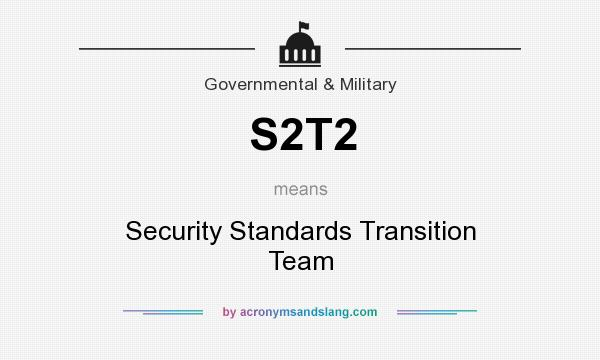 What does S2T2 mean? It stands for Security Standards Transition Team