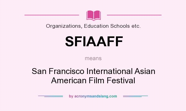 What does SFIAAFF mean? It stands for San Francisco International Asian American Film Festival