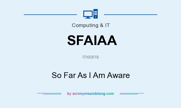What does SFAIAA mean? It stands for So Far As I Am Aware