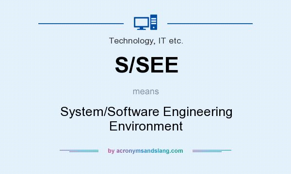 What does S/SEE mean? It stands for System/Software Engineering Environment