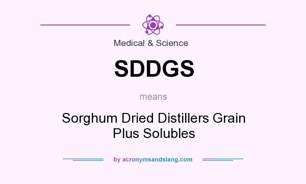 What does SDDGS mean? It stands for Sorghum Dried Distillers Grain Plus Solubles