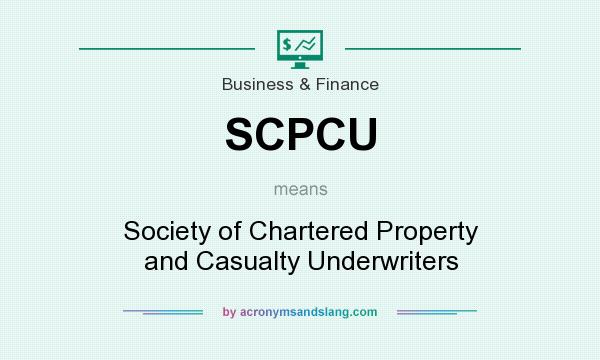 What does SCPCU mean? It stands for Society of Chartered Property and Casualty Underwriters