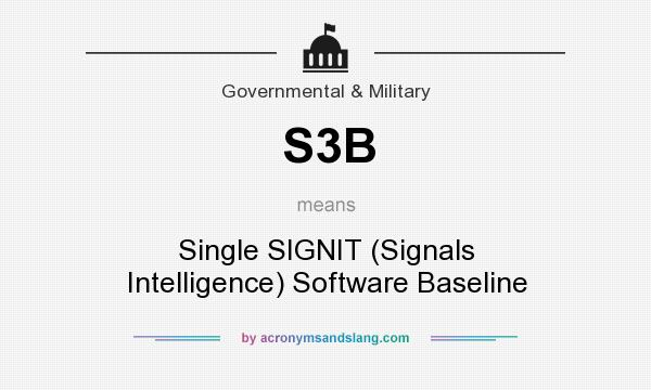 What does S3B mean? It stands for Single SIGNIT (Signals Intelligence) Software Baseline