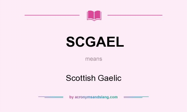 What does SCGAEL mean? It stands for Scottish Gaelic