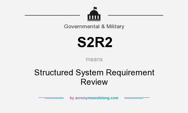 What does S2R2 mean? It stands for Structured System Requirement Review
