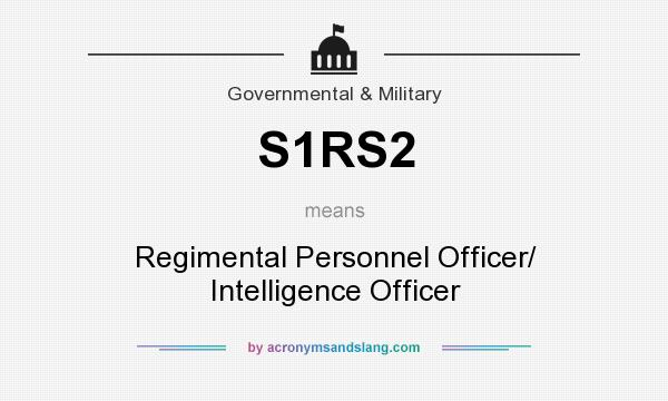 What does S1RS2 mean? It stands for Regimental Personnel Officer/ Intelligence Officer