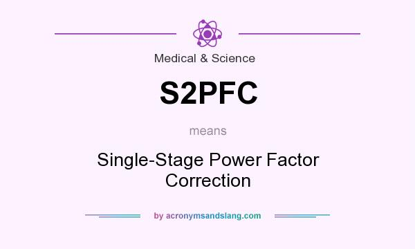 What does S2PFC mean? It stands for Single-Stage Power Factor Correction