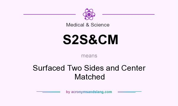 What does S2S&CM mean? It stands for Surfaced Two Sides and Center Matched