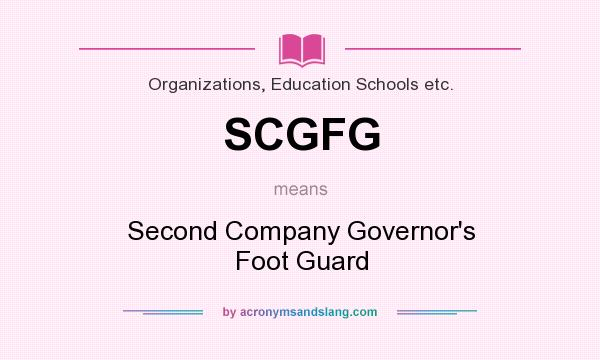 What does SCGFG mean? It stands for Second Company Governor`s Foot Guard