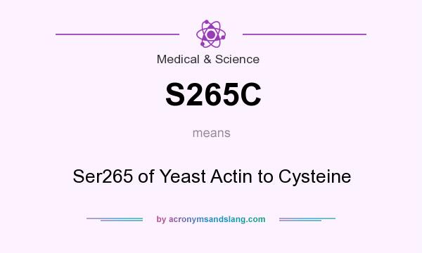 What does S265C mean? It stands for Ser265 of Yeast Actin to Cysteine