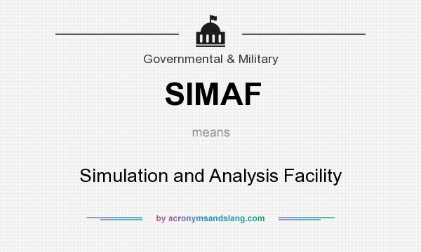 What does SIMAF mean? It stands for Simulation and Analysis Facility