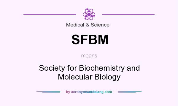 What does SFBM mean? It stands for Society for Biochemistry and Molecular Biology