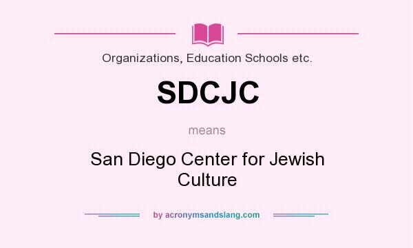 What does SDCJC mean? It stands for San Diego Center for Jewish Culture