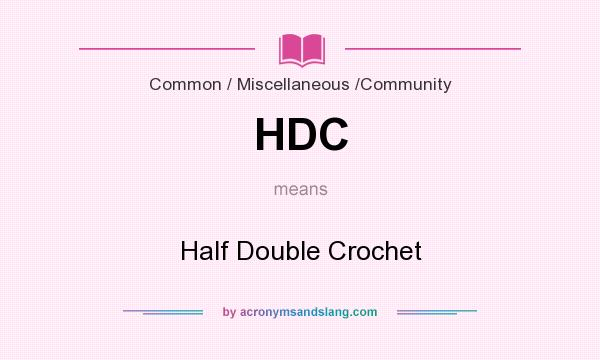 What does HDC mean? It stands for Half Double Crochet