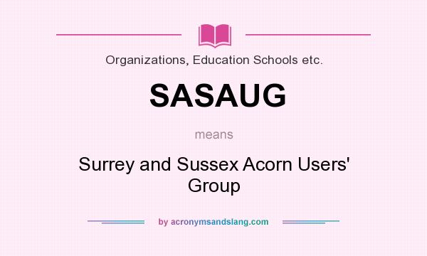 What does SASAUG mean? It stands for Surrey and Sussex Acorn Users` Group