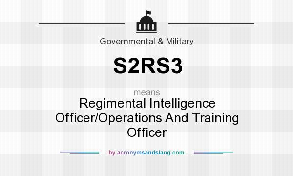 What does S2RS3 mean? It stands for Regimental Intelligence Officer/Operations And Training Officer
