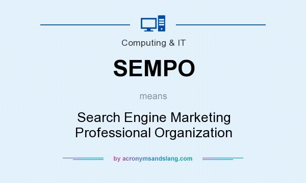 What does SEMPO mean? It stands for Search Engine Marketing Professional Organization