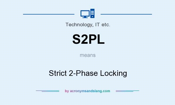 What does S2PL mean? It stands for Strict 2-Phase Locking