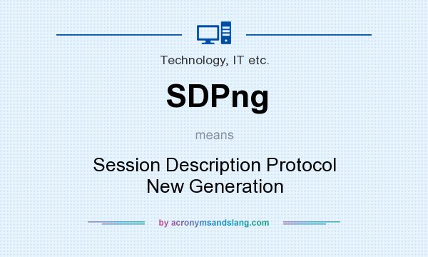 What does SDPng mean? It stands for Session Description Protocol New Generation