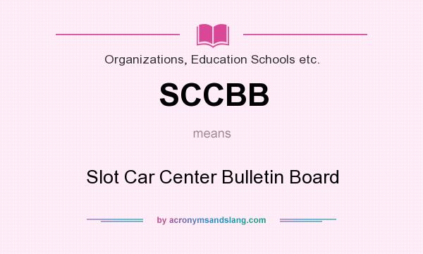 What does SCCBB mean? It stands for Slot Car Center Bulletin Board