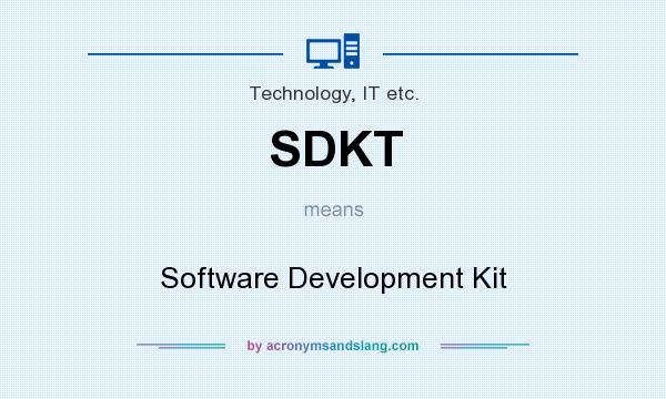 What does SDKT mean? It stands for Software Development Kit