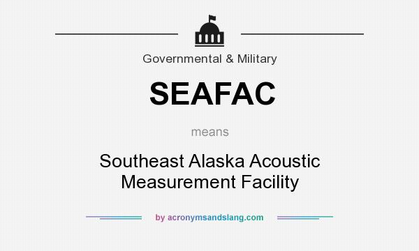 What does SEAFAC mean? It stands for Southeast Alaska Acoustic Measurement Facility