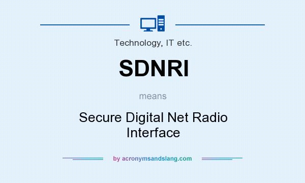 What does SDNRI mean? It stands for Secure Digital Net Radio Interface