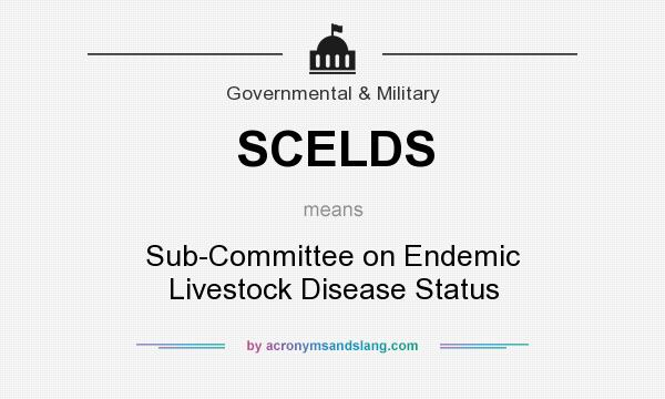 Definition Of SCELDS   SCELDS Stands For Sub Committee On Endemic Livestock  Disease Status. By AcronymsAndSlang.com